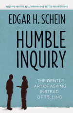 Humble Inquiry : The Gentle Art of Asking Instead of Telling - Edgar H. Schein