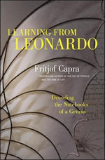 Learning from Leonardo : Decoding the Notebooks of a Genius - Fritjof Capra