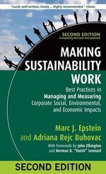 Making Sustainability Work : Best Practices in Managing and Measuring Corporate Social, Environmental, and Economic Impacts - Marc J Epstein