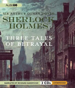 Sherlock Holmes : Three Tales of Betrayal - Sir Arthur Conan Doyle, Sir