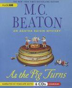 As the Pig Turns : An Agatha Raisin Mystery - M C Beaton