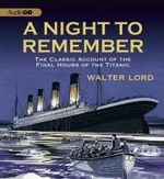 A Night to Remember : The Classic Account of the Final Hours of the Titanic - Mr Walter Lord