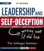 Leadership and Self-Deception : Getting Out of the Box - Arbinger Institute