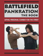 Battlefield Pankration: The Book : Lethal Personal Combat for the Street - Jim Arvanitis