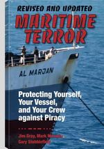 Maritime Terror : Protecting Yourself, Your Vessel, and Your Crew Against Piracy - Jim Gray