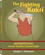 The Fighting Kukri : Illustrated Lessons on the Gurkha Combat Knife - Dwight McLemore