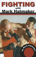 Fighting with Mark Hatmaker : The Killer Response to Any Attack - Mark Hatmaker