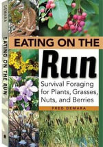Eating on the Run : Survival Foraging for Plants, Grasses, Nuts, and Berries - Fred Demara
