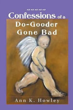 Confessions of a Do-Gooder Gone Bad - K Howley Ann