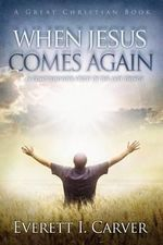 When Jesus Comes Again - Everett I Carver