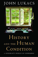 History and the Human Condition : A Historian's Pursuit of Knowledge - John R. Lukacs