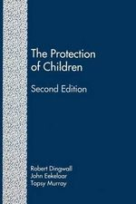 The Protection of Children (Second Edition) : State Intervention and Family Life - Professor Robert Dingwall