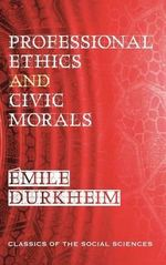 Professional Ethics and Civic Morals - Emile Durkheim