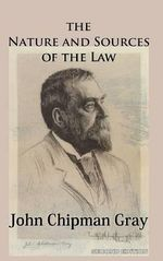 The Nature and Sources of the Law - John Chipman Gray