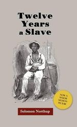 Twelve Years a Slave : Journeys and Memoirs - Solomon Northup