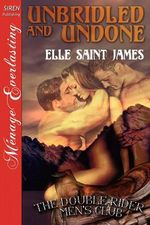 Unbridled and Undone [The Double Rider Men's Club] (Siren Publishing Menage Everlasting) - Elle Saint James