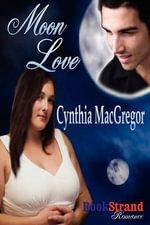 Moon Love (Bookstrand Publishing Romance) - Cynthia MacGregor