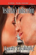 Yesterday's Indiscretion (Siren Publishing Classic) - Harris Channing