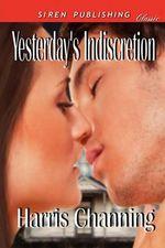 Yesterday's Indiscretion (Siren Publishing Classic) - Harris Channing