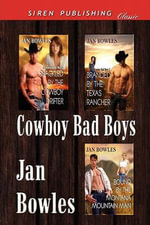 Cowboy Bad Boys [Shackled by the Cowboy Drifter : Branded by the Texas Rancher: Bound by the Montana Mountain Man] (Siren Publishing Classic) - Jan Bowles