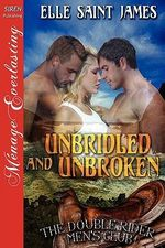 Unbridled and Unbroken [The Double Rider Men's Club 2] [The Elle Saint James Collection] (Siren Publishing Menage Everlasting) - Elle Saint James