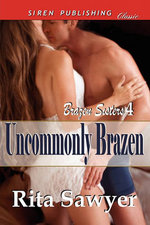 Uncommonly Brazen [Brazen Sisters 4] (Siren Publishing Classic) - Rita Sawyer