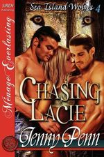 Chasing Lacie [Sea Island Wolves 4] [The Jenny Penn Collection] (Siren Publishing Menage Everlasting) - Jenny Penn