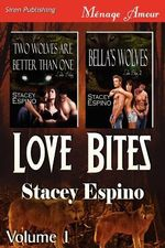 Love Bites, Volume 1 [Two Wolves Are Better Than One : Bella's Wolves] (Siren Publishing Menage Amour) - Stacey Espino