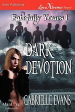 Dark Devotion [Fatefully Yours 1] (Siren Publishing LoveXtreme Forever ManLove) - Gabrielle Evans