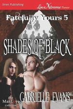 Shades of Black [Fatefully Yours 5] (Siren Publishing LoveXtreme Forever ManLove - Serialized) - Gabrielle Evans