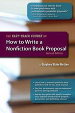 The Fast-Track Course on How to Write a Nonfiction Book Proposal : Great Books for Writers - Stephen Blake Mettee