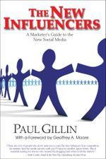 The New Influencers : A Marketer's Guide to the New Social Media - Paul Gillin