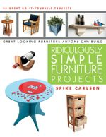 Ridiculously Simple Furniture Projects : Great Looking Furniture Anyone Can Build - Spike Carlsen