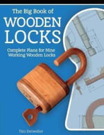The Great Book of Wooden Locks : Complete Plans for Nine Working Wooden Locks - Tim Detweiller