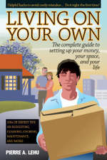 Living on Your Own : The Complete Guide to Setting Up Your Money, Your Space, and Your Life - Pierre A. Lehu