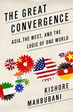 The Great Convergence : Asia, the West, and the Logic of One World - Kishore Mahbubani