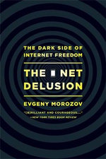 The Net Delusion : The Dark Side of Internet Freedom - Evgeny Morozov