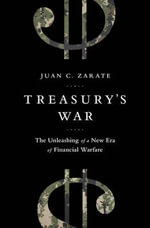 Treasurys War : The Unleashing of a New Era of Financial Warfare - Juan Zarate