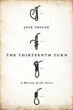 The Thirteenth Turn : A History of the Noose - Jack Shuler