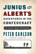 Junius and Albert's Adventures in the Confederacy : A Civil War Odyssey - Peter Carlson