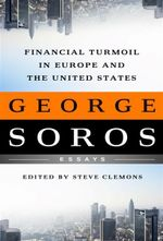 Financial Turmoil in Europe and the United States : Essays - George Soros