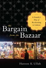 The Bargain from the Zazaar : Family's Day of Reckoning in Lahore - Haroon K. Ullah