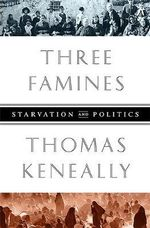 Three Famines : Starvation and Politics - Thomas Keneally