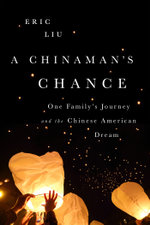 A Chinaman's Chance : One Family's Journey and the Chinese American Dream - Eric Liu