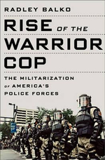Rise of the Warrior Cop : The Militarization of America's Police Forces - Radley Balko