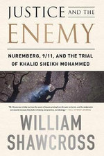 Justice and the Enemy : Nuremberg, 9/11, and the Trial of Khalid Sheikh Mohammed - William Shawcross