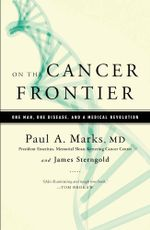 On the Cancer Frontier : One Man, One Disease, and a Medical Revolution - Paul Marks