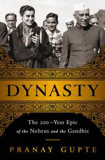 Dynasty : The Two-Hundred-Year Epic of the Nehrus and the Gandhis - Pranay Gupte