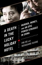 Death in the Lucky Holiday Hotel : Murder, Money, and an Epic Power Struggle in China - Ho Pin