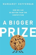 A Bigger Prize : How We Can Do Better than the Competition - Margaret Heffernan